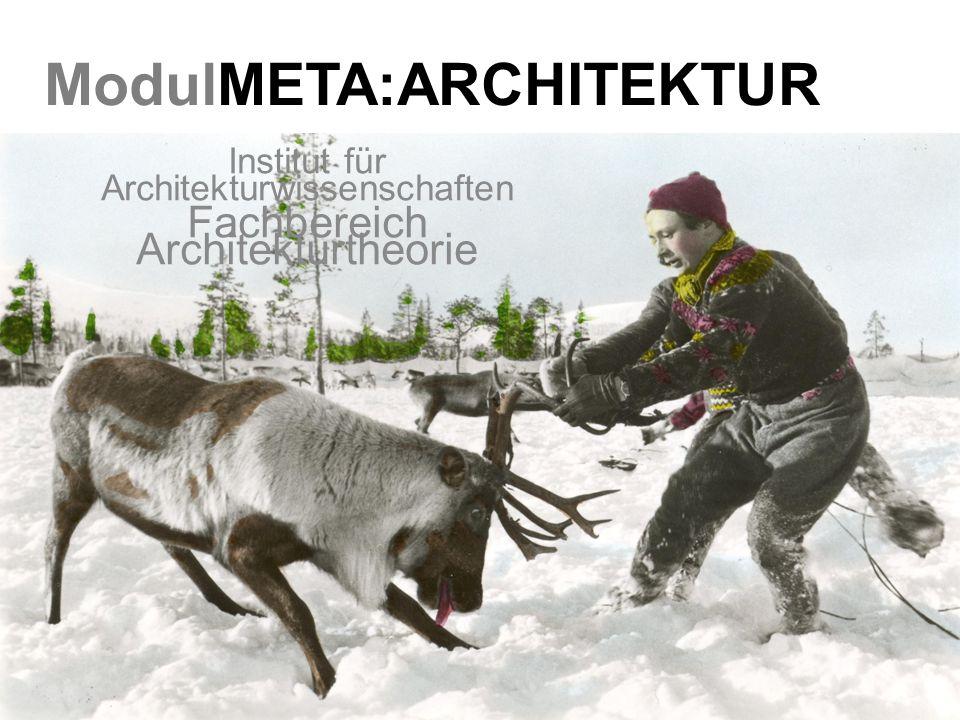 ModulMETA:ARCHITEKTUR Institut für Architekturwissenschaften Fachbereich Architekturtheorie