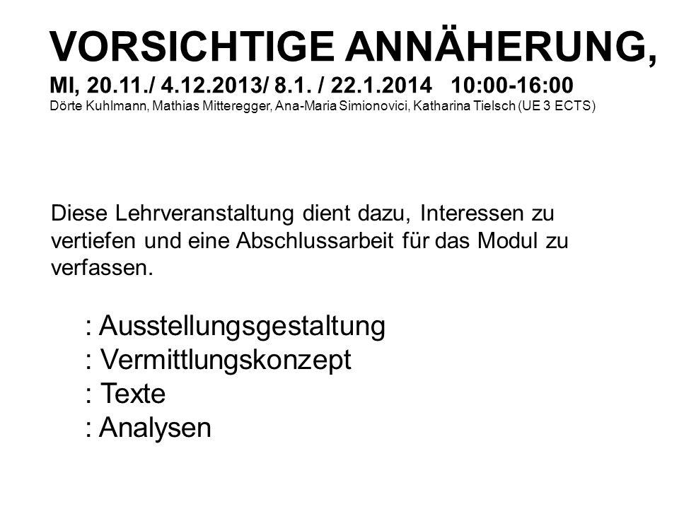 VORSICHTIGE ANNÄHERUNG, MI, 20.11./ 4.12.2013/ 8.1. / 22.1.2014 10:00-16:00 Dörte Kuhlmann, Mathias Mitteregger, Ana-Maria Simionovici, Katharina Tiel