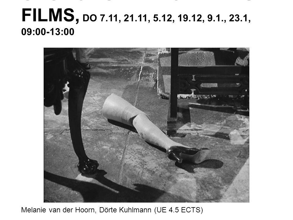 ÜBUNG ZUR THEORIE DES FILMS, DO 7.11, 21.11, 5.12, 19.12, 9.1., 23.1, 09:00-13:00 Melanie van der Hoorn, Dörte Kuhlmann (UE 4.5 ECTS)