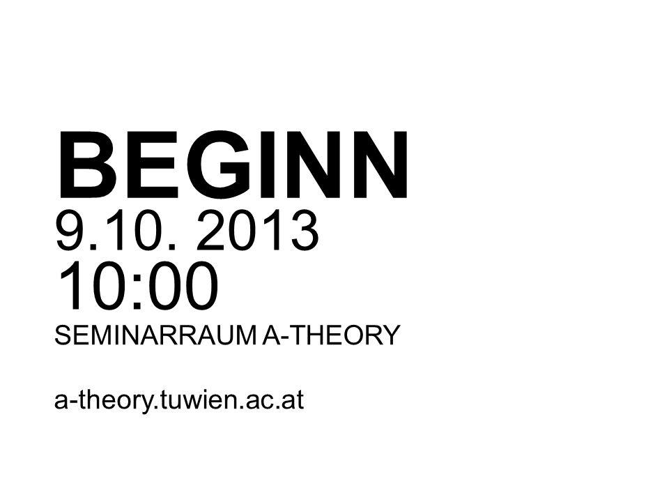 BEGINN 9.10. 2013 10:00 SEMINARRAUM A-THEORY a-theory.tuwien.ac.at