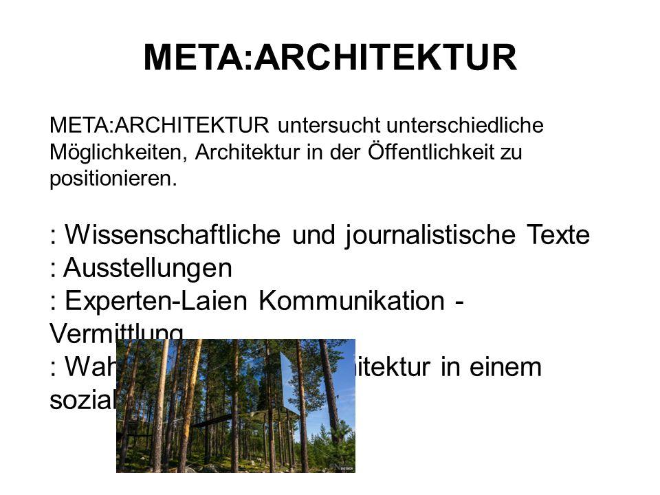 META:ARCHITEKTUR META:ARCHITEKTUR richtet sich an jene, die mit den Gedanken spielen als : KuratorIn : AutorIn : WissenschaftlerIn : AusstellungsarchitektIn : JournalistIn : MediatorIn : PR BeauftragteR im Nahebereich von Architektur zu arbeiten.