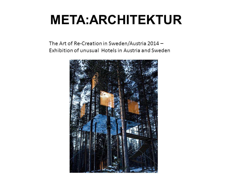 META:ARCHITEKTUR The Art of Re-Creation in Sweden/Austria 2014 – Exhibition of unusual Hotels in Austria and Sweden
