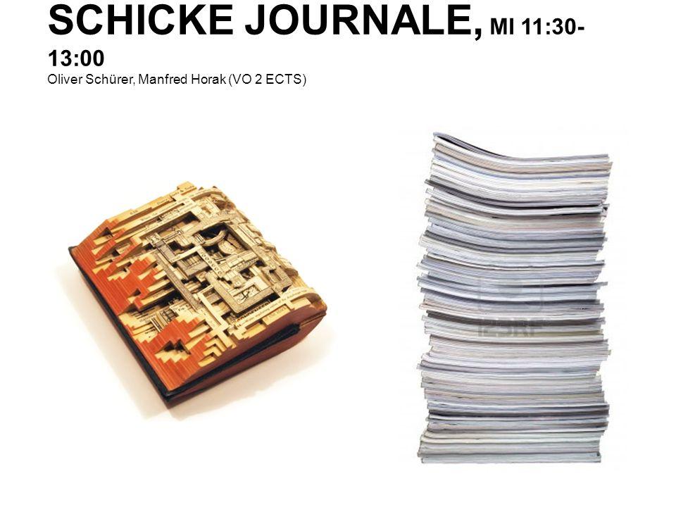 SCHICKE JOURNALE, MI 11:30- 13:00 Oliver Schürer, Manfred Horak (VO 2 ECTS)