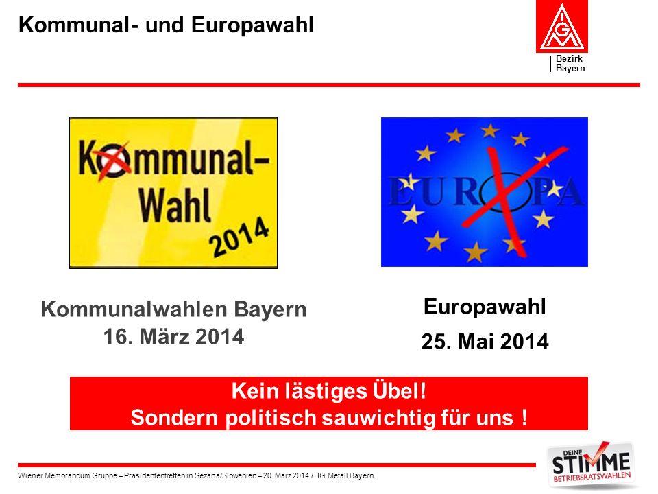Bezirk Bayern Wiener Memorandum Gruppe – Präsidententreffen in Sezana/Slowenien – 20. März 2014 / IG Metall Bayern Kommunal- und Europawahl Kommunalwa