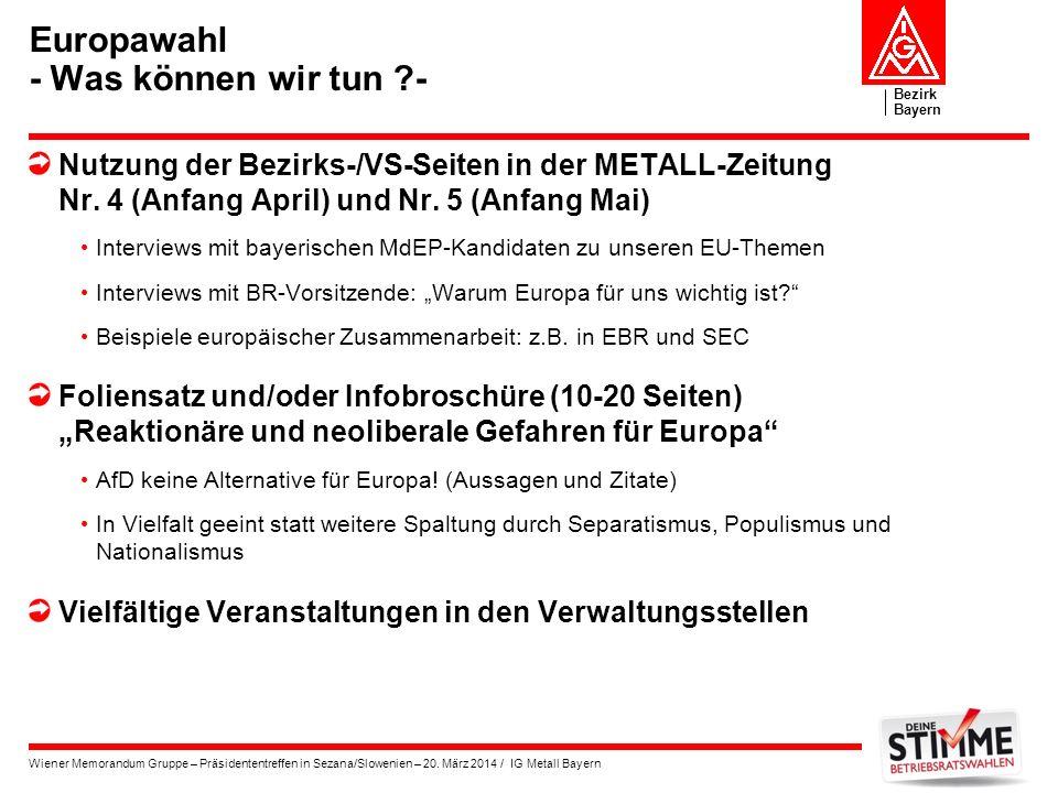 Bezirk Bayern Wiener Memorandum Gruppe – Präsidententreffen in Sezana/Slowenien – 20. März 2014 / IG Metall Bayern Europawahl - Was können wir tun ?-