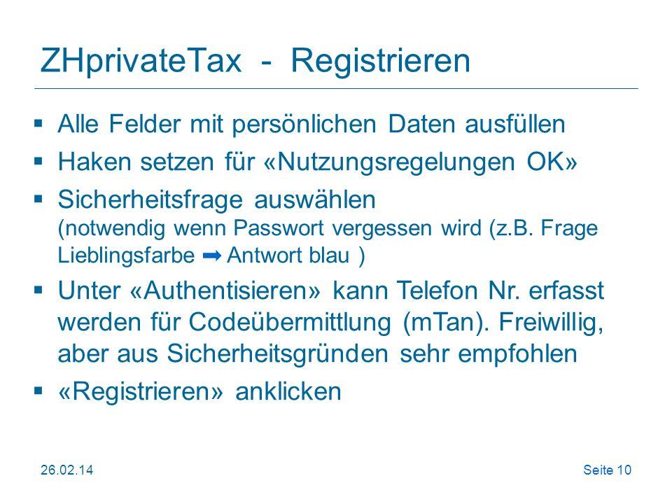 26.02.14Seite 10 ZHprivateTax - Registrieren Alle Felder mit persönlichen Daten ausfüllen Haken setzen für «Nutzungsregelungen OK» Sicherheitsfrage au