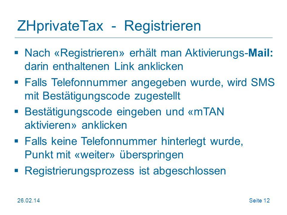 26.02.14Seite 12 ZHprivateTax - Registrieren Nach «Registrieren» erhält man Aktivierungs-Mail: darin enthaltenen Link anklicken Falls Telefonnummer an
