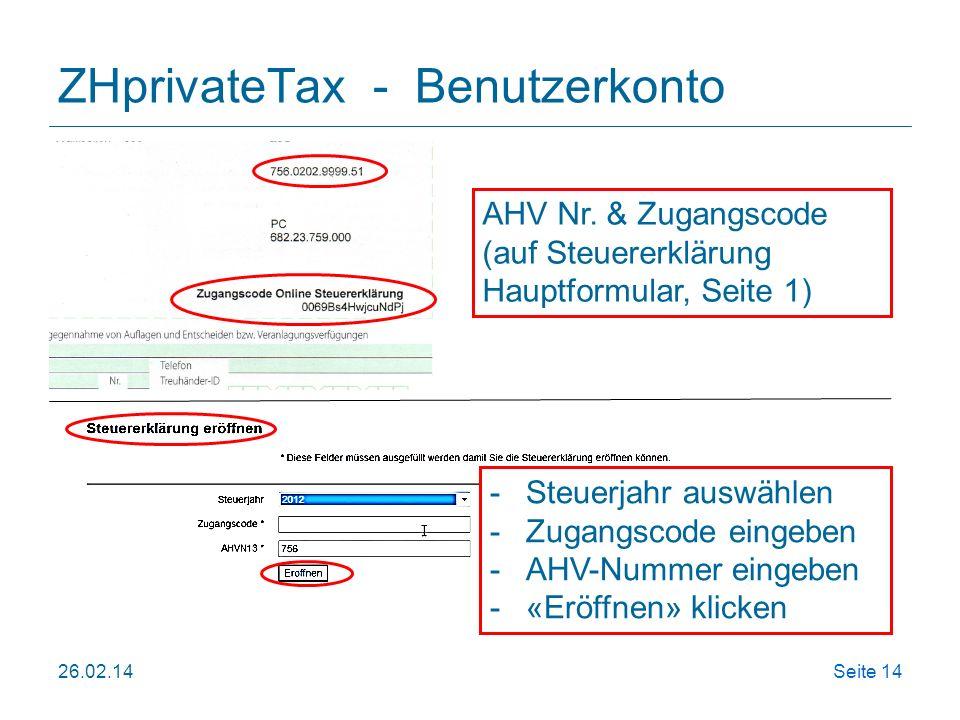 26.02.14Seite 14 ZHprivateTax - Benutzerkonto AHV Nr. & Zugangscode (auf Steuererklärung Hauptformular, Seite 1) -Steuerjahr auswählen -Zugangscode ei