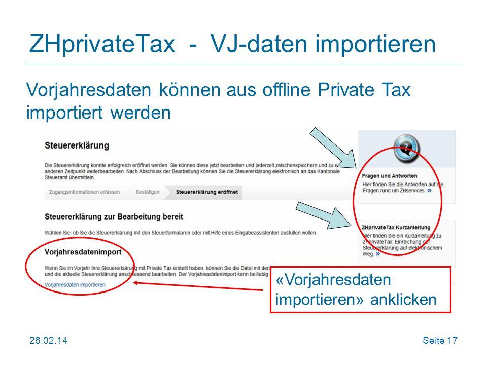 ZHprivateTax - VJ-daten importieren 26.02.14Seite 17 Vorjahresdaten können aus offline Private Tax importiert werden «Vorjahresdaten importieren» ankl