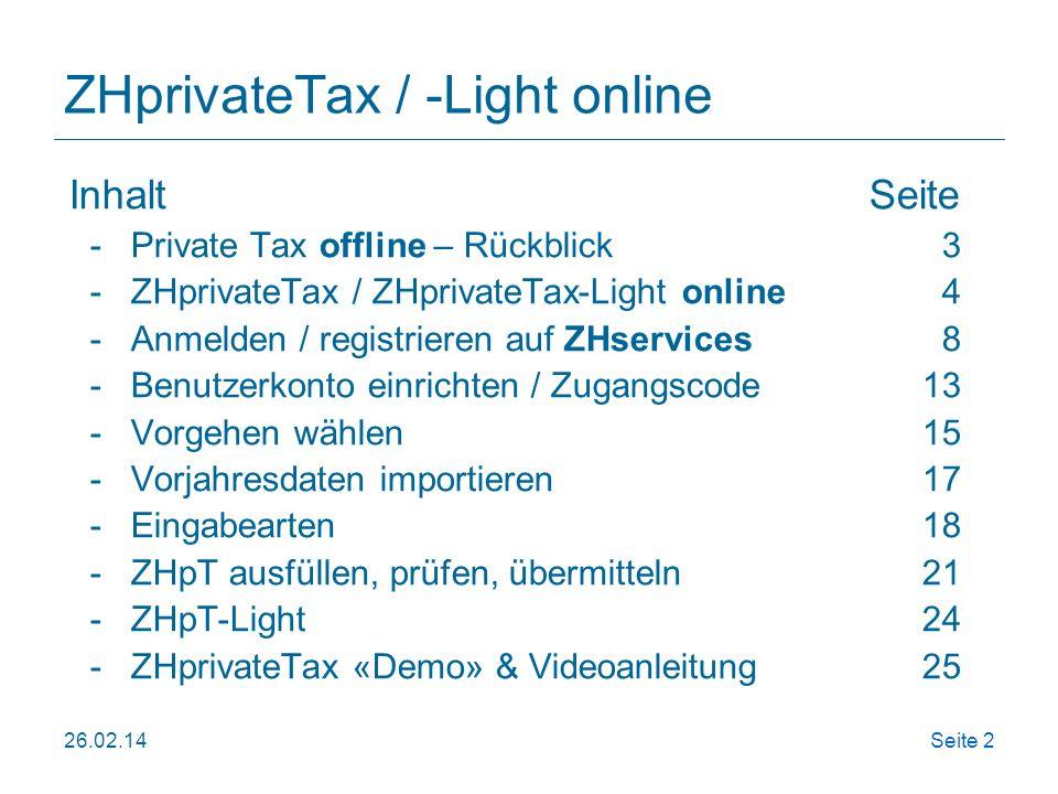 26.02.14Seite 2 ZHprivateTax / -Light online InhaltSeite -Private Tax offline – Rückblick 3 -ZHprivateTax / ZHprivateTax-Light online4 -Anmelden / reg