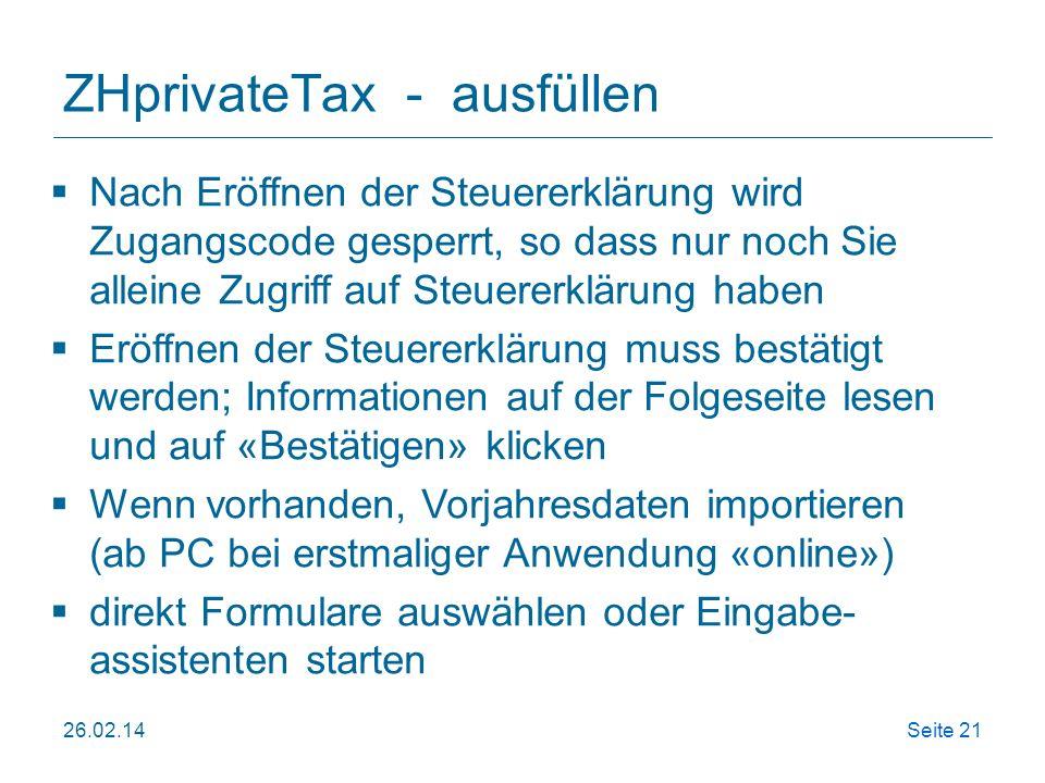ZHprivateTax - ausfüllen 26.02.14Seite 21 Nach Eröffnen der Steuererklärung wird Zugangscode gesperrt, so dass nur noch Sie alleine Zugriff auf Steuer