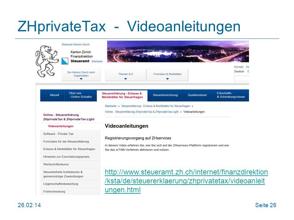 ZHprivateTax - Videoanleitungen 26.02.14Seite 26 http://www.steueramt.zh.ch/internet/finanzdirektion /ksta/de/steuererklaerung/zhprivatetax/videoanlei
