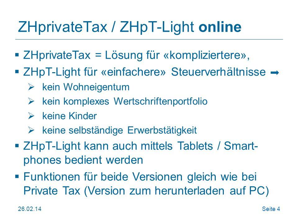 26.02.14Seite 4 ZHprivateTax / ZHpT-Light online ZHprivateTax = Lösung für «kompliziertere», ZHpT-Light für «einfachere» Steuerverhältnisse kein Wohne