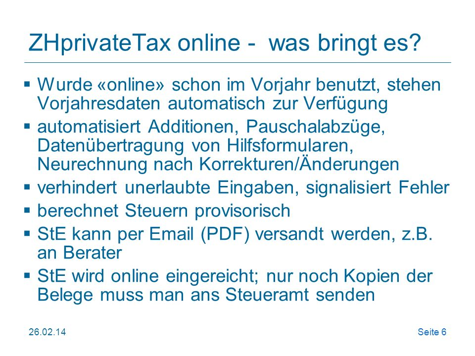 26.02.14Seite 6 ZHprivateTax online - was bringt es? Wurde «online» schon im Vorjahr benutzt, stehen Vorjahresdaten automatisch zur Verfügung automati
