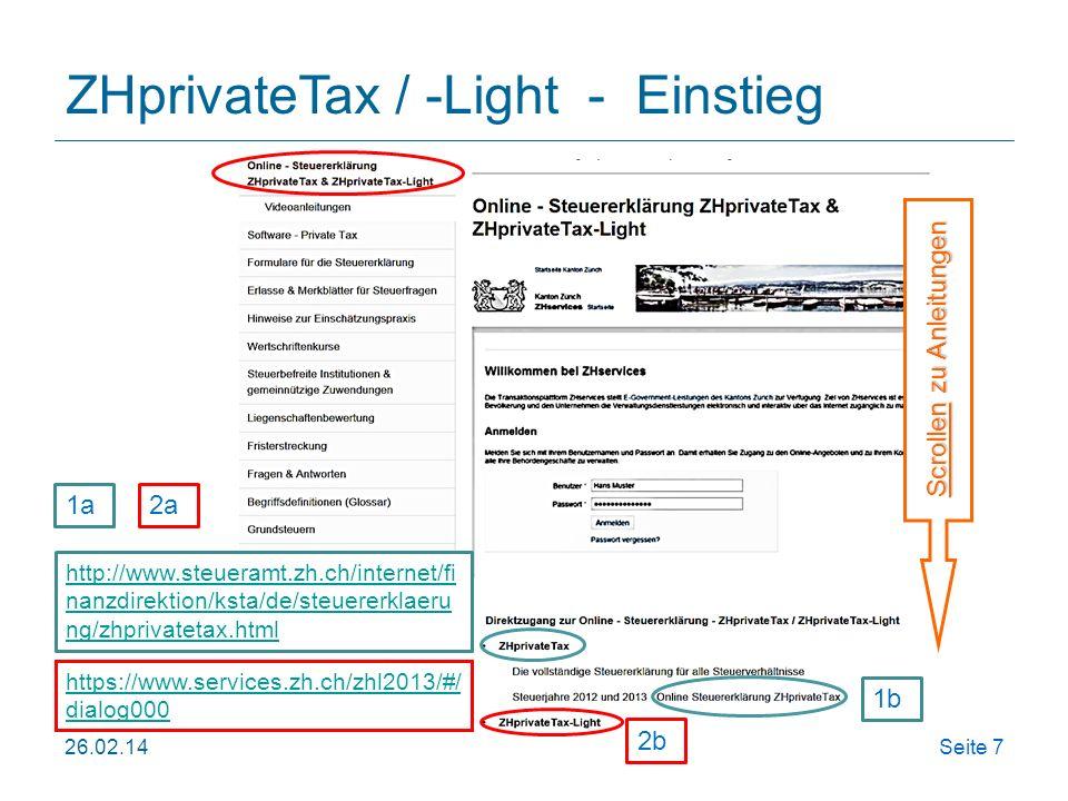 26.02.14Seite 7 ZHprivateTax / -Light - Einstieg http://www.steueramt.zh.ch/internet/fi nanzdirektion/ksta/de/steuererklaeru ng/zhprivatetax.html 1a 1