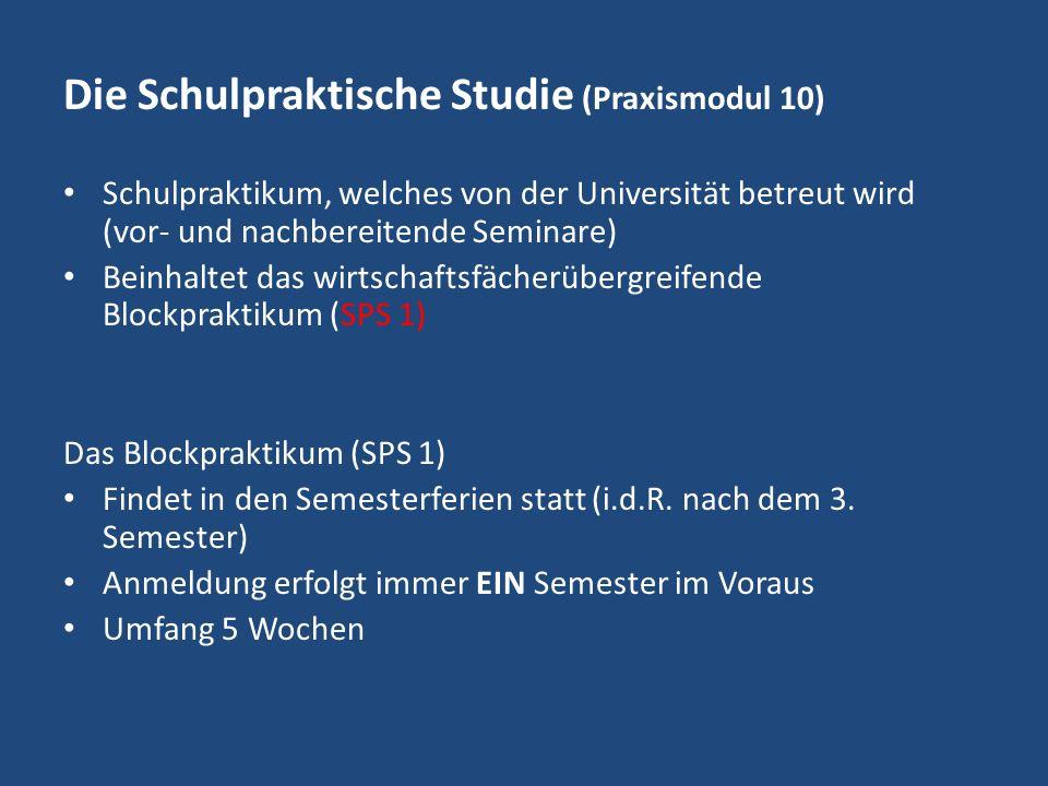 Die Schulpraktische Studie (Praxismodul 10) Schulpraktikum, welches von der Universität betreut wird (vor- und nachbereitende Seminare) Beinhaltet das wirtschaftsfächerübergreifende Blockpraktikum (SPS 1) Das Blockpraktikum (SPS 1) Findet in den Semesterferien statt (i.d.R.