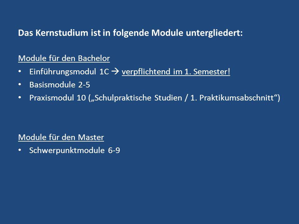 Das Kernstudium ist in folgende Module untergliedert: Module für den Bachelor Einführungsmodul 1C verpflichtend im 1. Semester! Basismodule 2-5 Praxis