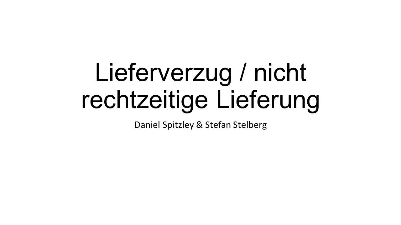 Lieferverzug / nicht rechtzeitige Lieferung Daniel Spitzley & Stefan Stelberg