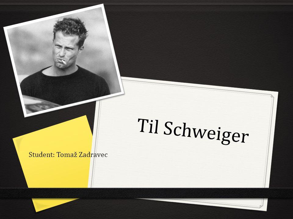 Til Schweiger Student: Tomaž Zadravec