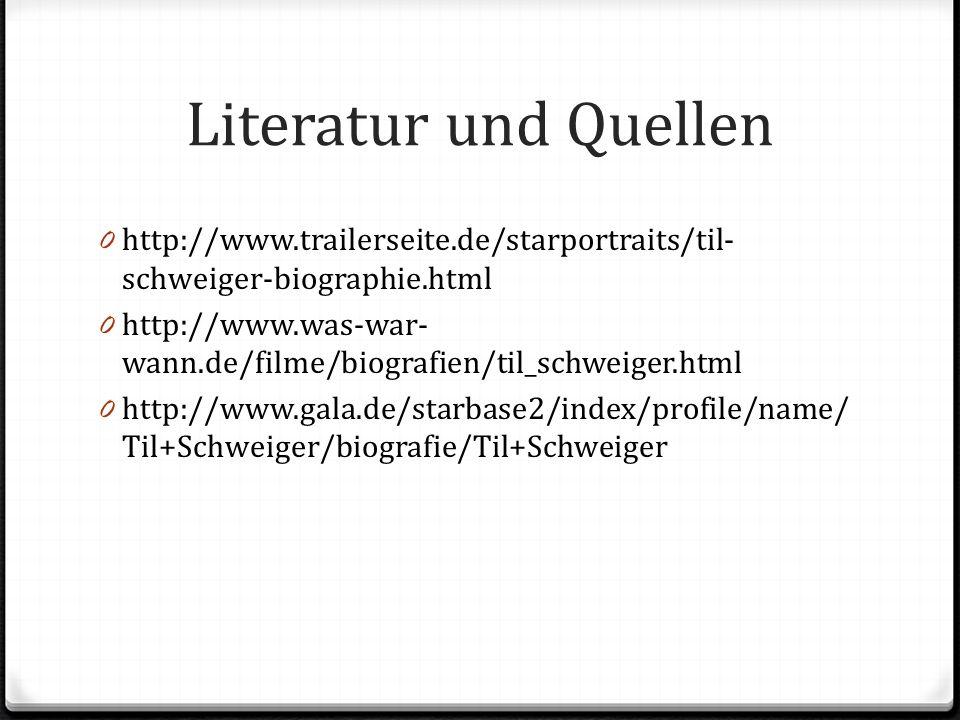 Literatur und Quellen 0 http://www.trailerseite.de/starportraits/til- schweiger-biographie.html 0 http://www.was-war- wann.de/filme/biografien/til_sch