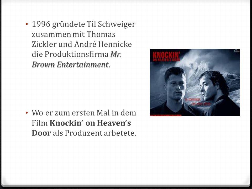 Mr. Brown Entertainment. 1996 gründete Til Schweiger zusammen mit Thomas Zickler und André Hennicke die Produktionsfirma Mr. Brown Entertainment. Wo e