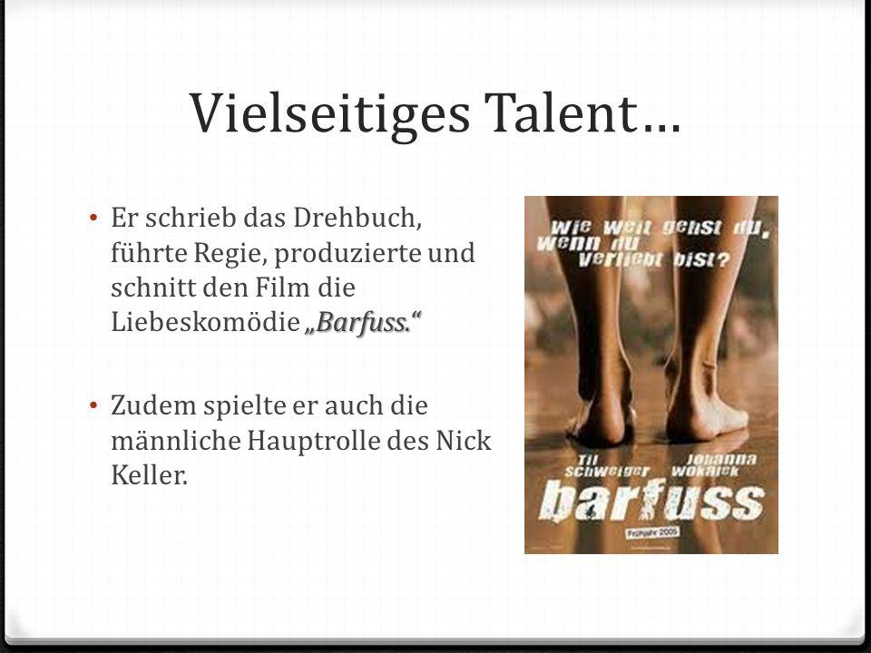Vielseitiges Talent… Barfuss. Er schrieb das Drehbuch, führte Regie, produzierte und schnitt den Film die Liebeskomödie Barfuss. Zudem spielte er auch