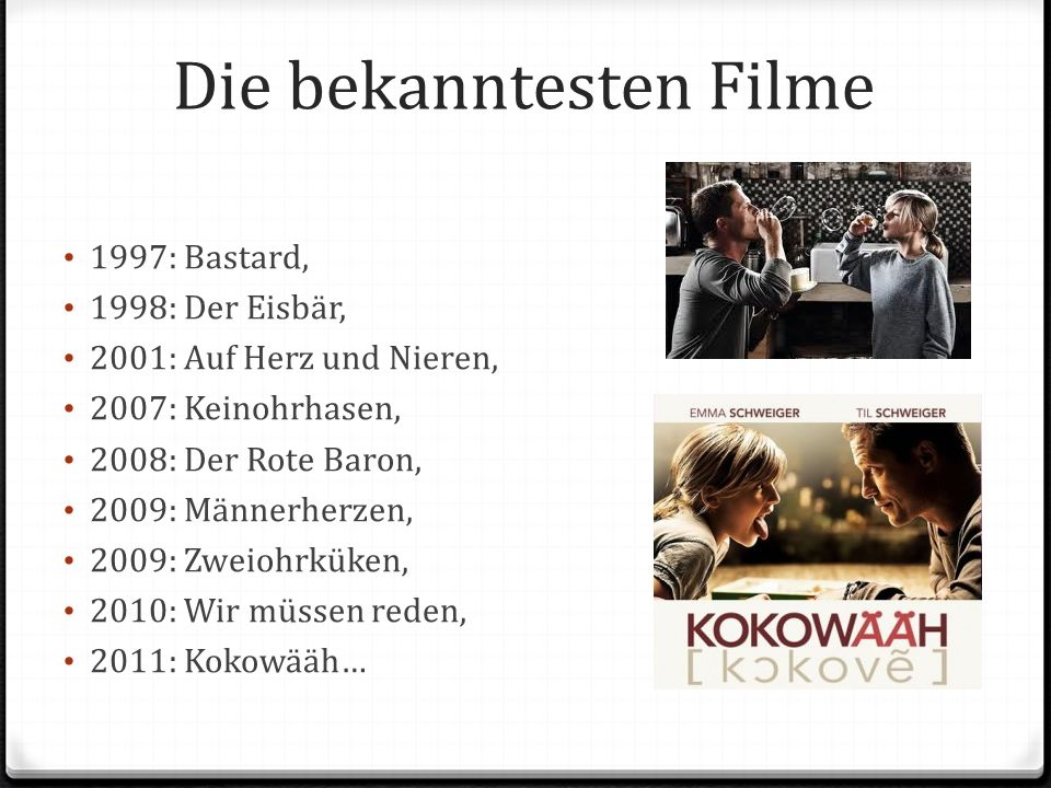 Die bekanntesten Filme 1997: Bastard, 1998: Der Eisbär, 2001: Auf Herz und Nieren, 2007: Keinohrhasen, 2008: Der Rote Baron, 2009: Männerherzen, 2009: