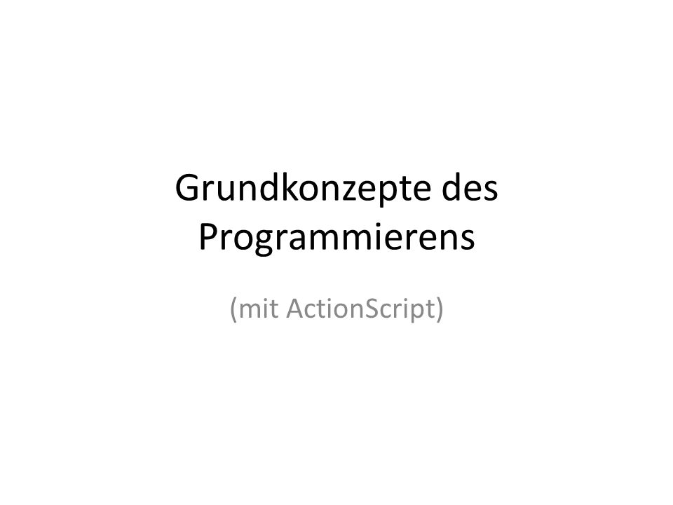 Grundkonzepte des Programmierens (mit ActionScript)