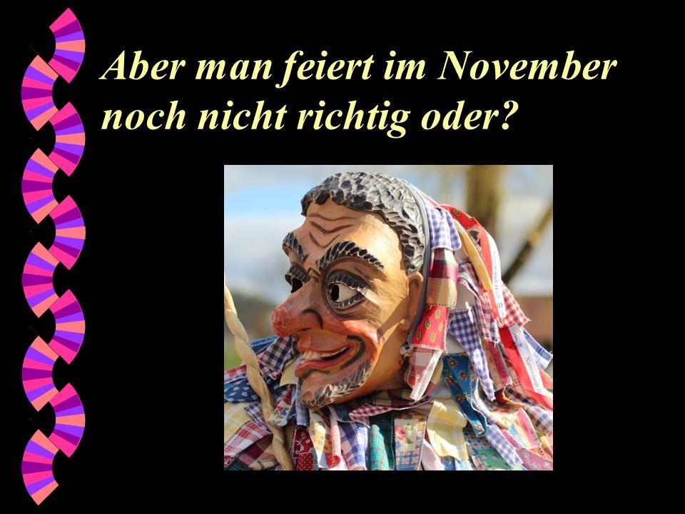 Aber man feiert im November noch nicht richtig oder?