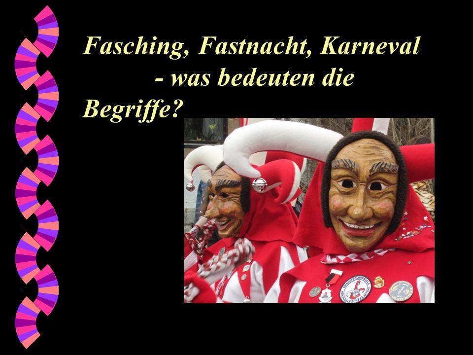 Fasching, Fastnacht, Karneval - was bedeuten die Begriffe?