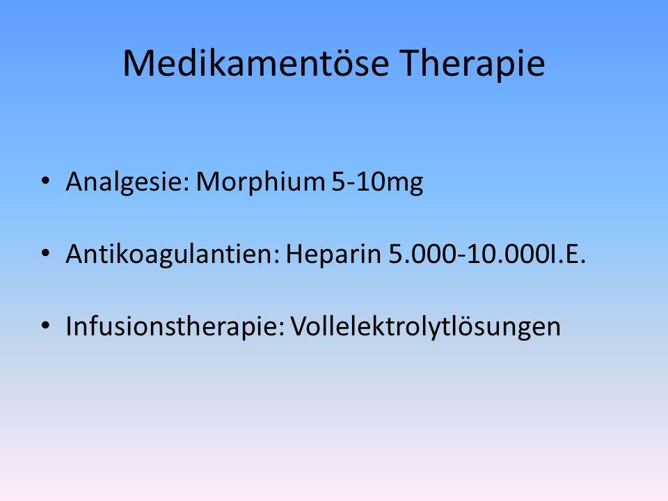 Medikamentöse Therapie Analgesie: Morphium 5-10mg Antikoagulantien: Heparin 5.000-10.000I.E.