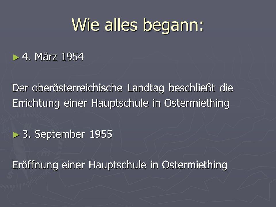 Wie alles begann: 4. März 1954 4. März 1954 Der oberösterreichische Landtag beschließt die Errichtung einer Hauptschule in Ostermiething 3. September