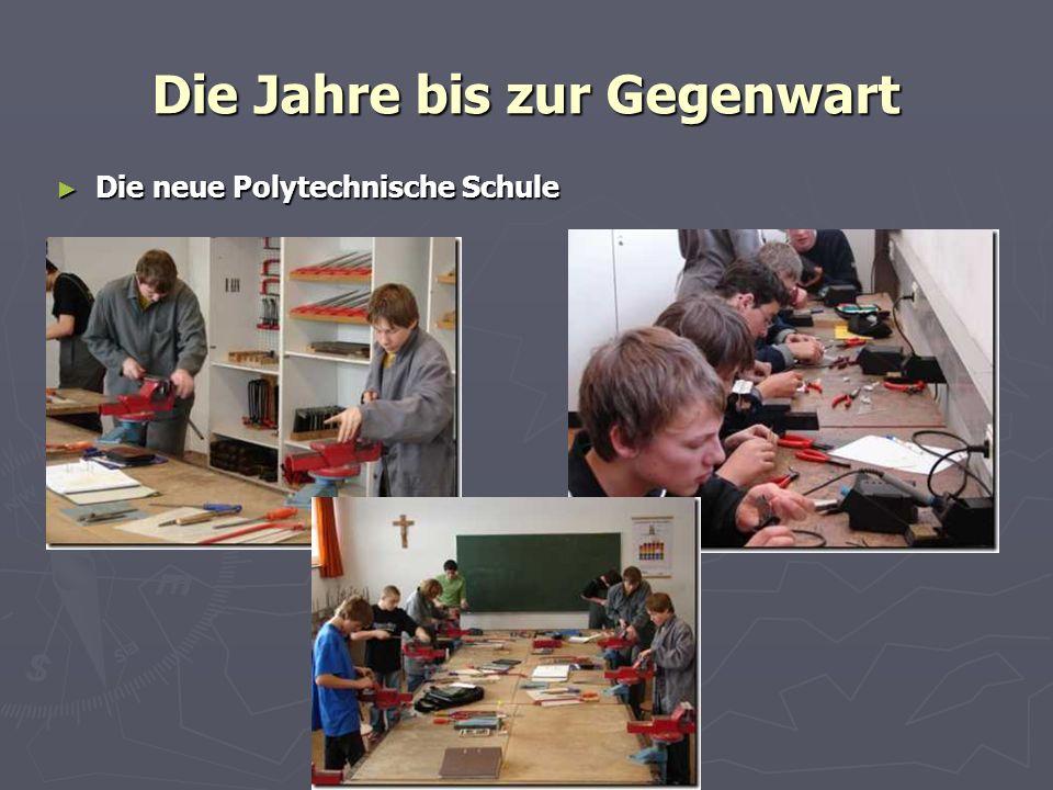 Die Jahre bis zur Gegenwart Die neue Polytechnische Schule Die neue Polytechnische Schule