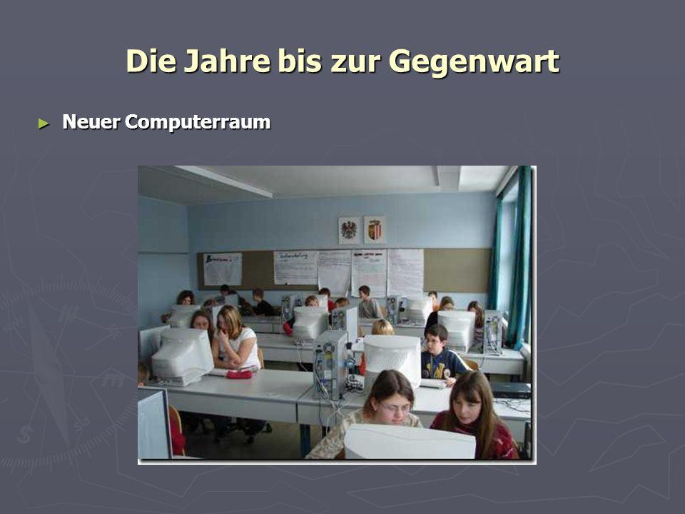 Die Jahre bis zur Gegenwart Neuer Computerraum Neuer Computerraum