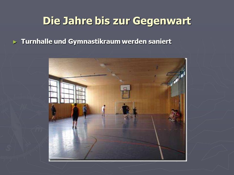 Die Jahre bis zur Gegenwart Turnhalle und Gymnastikraum werden saniert Turnhalle und Gymnastikraum werden saniert