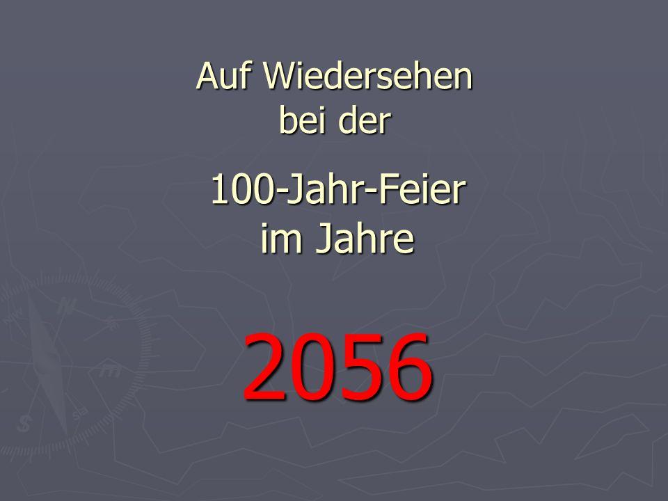 Auf Wiedersehen bei der 100-Jahr-Feier im Jahre 2056