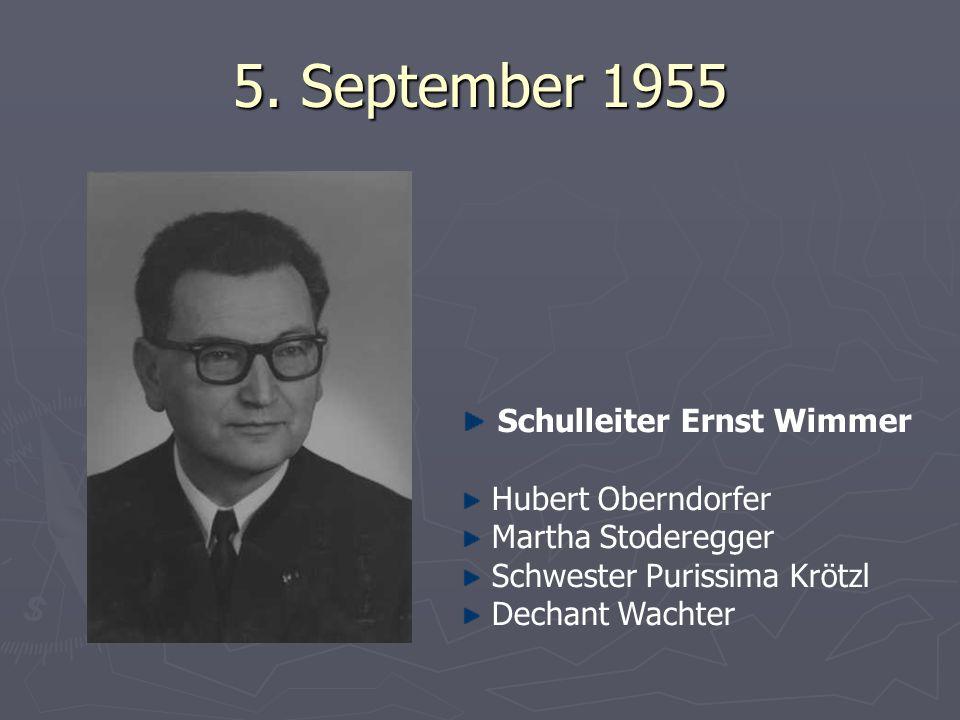 5. September 1955 Schulleiter Ernst Wimmer Hubert Oberndorfer Martha Stoderegger Schwester Purissima Krötzl Dechant Wachter