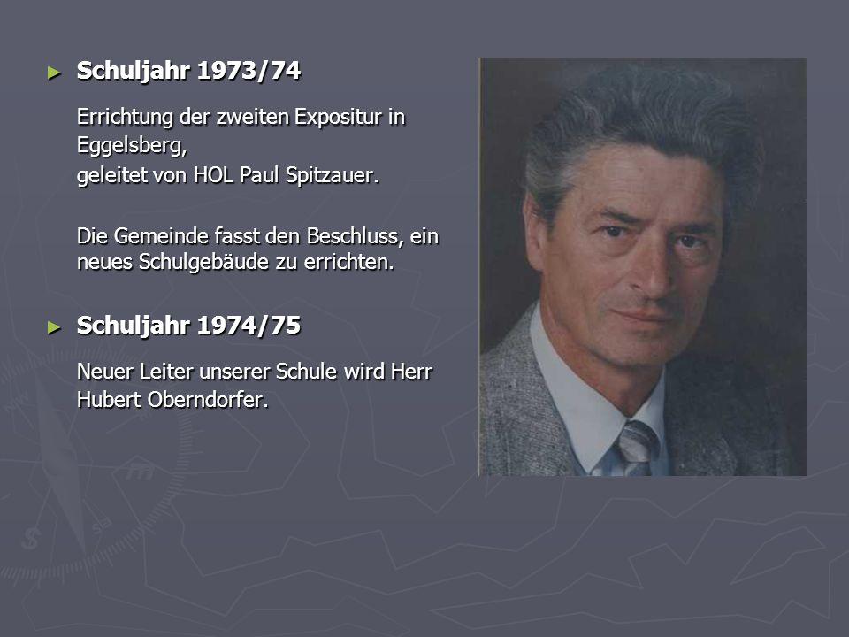Schuljahr 1973/74 Schuljahr 1973/74 Errichtung der zweiten Expositur in Eggelsberg, geleitet von HOL Paul Spitzauer. Die Gemeinde fasst den Beschluss,