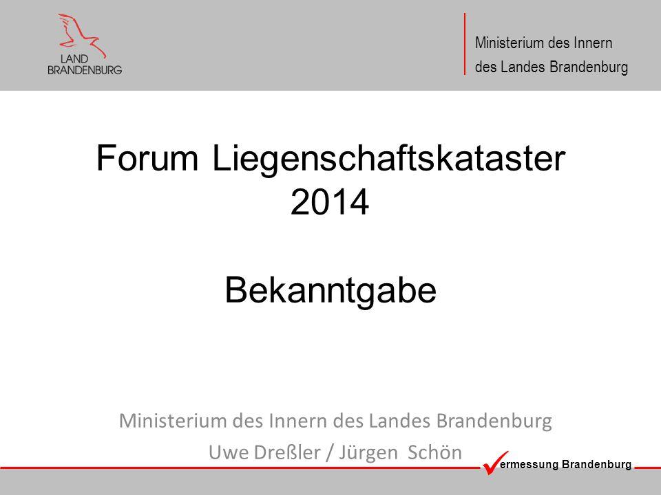 ermessung Brandenburg Ministerium des Innern des Landes Brandenburg Forum Liegenschaftskataster 2014 § 17 BbgVermG Bekanntgabe (1) Das Ergebnis der Grenzermittlung ist den Beteiligten, die am Grenztermin nicht teilgenommen haben, bekannt zu geben.