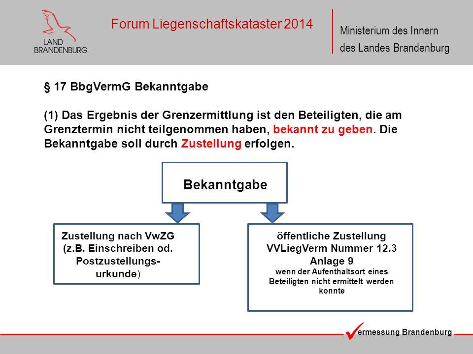 ermessung Brandenburg Ministerium des Innern des Landes Brandenburg Forum Liegenschaftskataster 2014 § 17 BbgVermG Bekanntgabe (1) Das Ergebnis der Gr