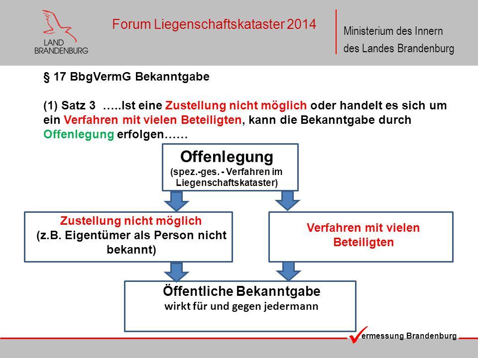ermessung Brandenburg Ministerium des Innern des Landes Brandenburg Forum Liegenschaftskataster 2014 § 17 BbgVermG Bekanntgabe (1) Satz 3 …..Ist eine