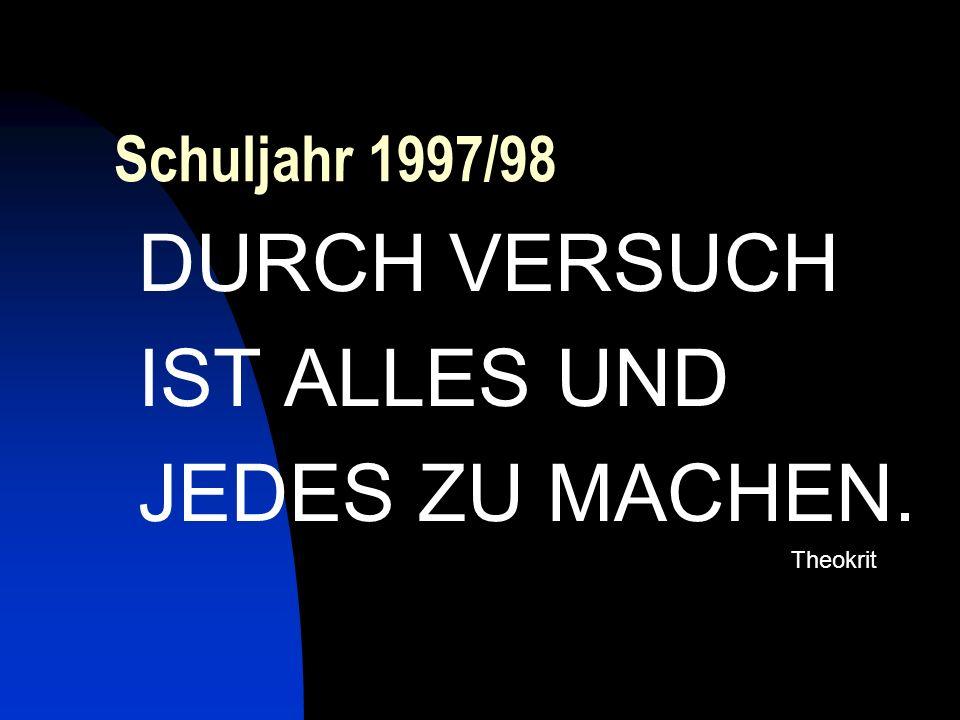 Schuljahr 1997/98 DURCH VERSUCH IST ALLES UND JEDES ZU MACHEN. Theokrit