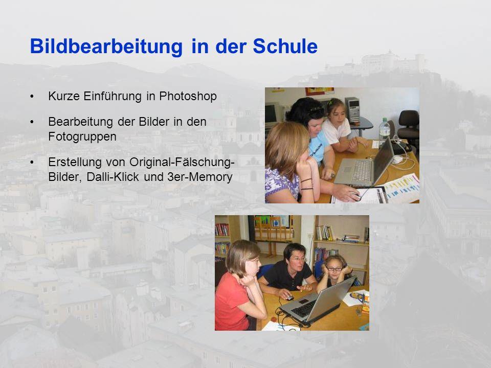 Bildbearbeitung in der Schule Kurze Einführung in Photoshop Bearbeitung der Bilder in den Fotogruppen Erstellung von Original-Fälschung- Bilder, Dalli-Klick und 3er-Memory