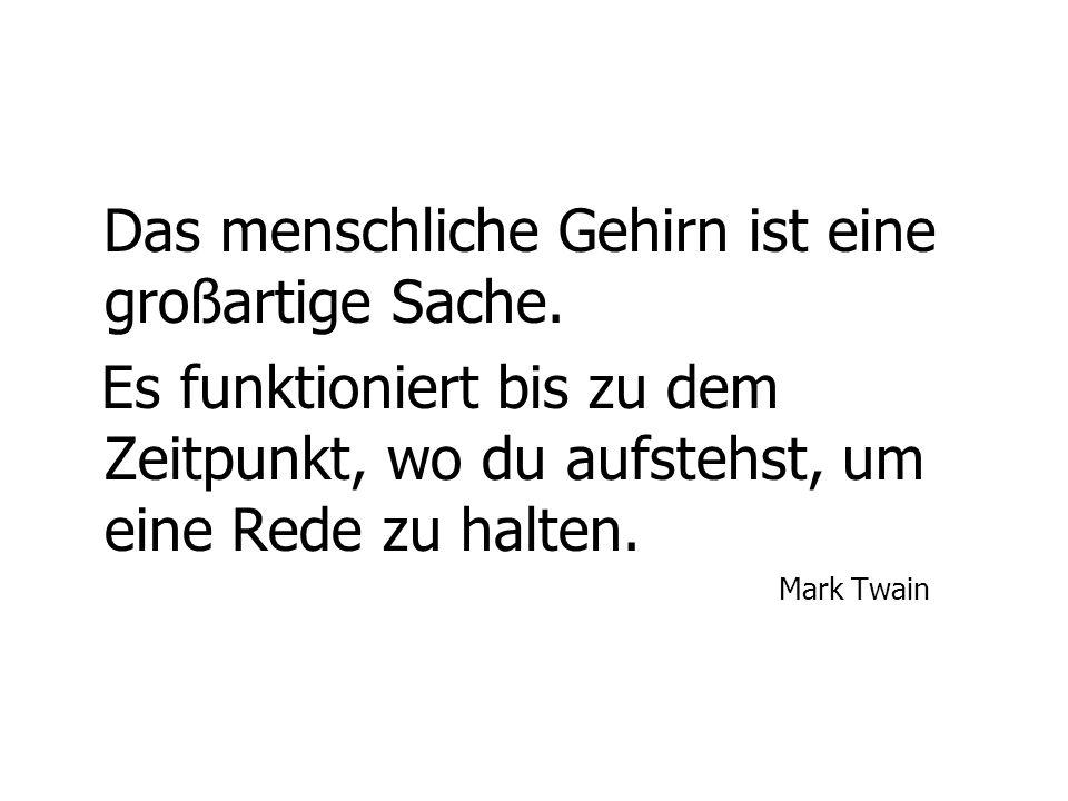 Das menschliche Gehirn ist eine großartige Sache. Es funktioniert bis zu dem Zeitpunkt, wo du aufstehst, um eine Rede zu halten. Mark Twain