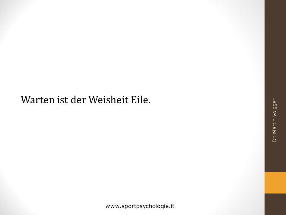 Warten ist der Weisheit Eile. Dr. Martin Volgger www.sportpsychologie.it