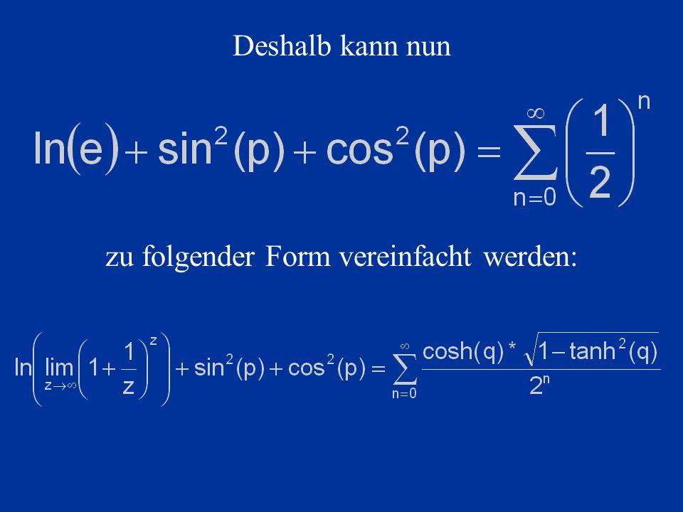 Deshalb kann nun zu folgender Form vereinfacht werden: