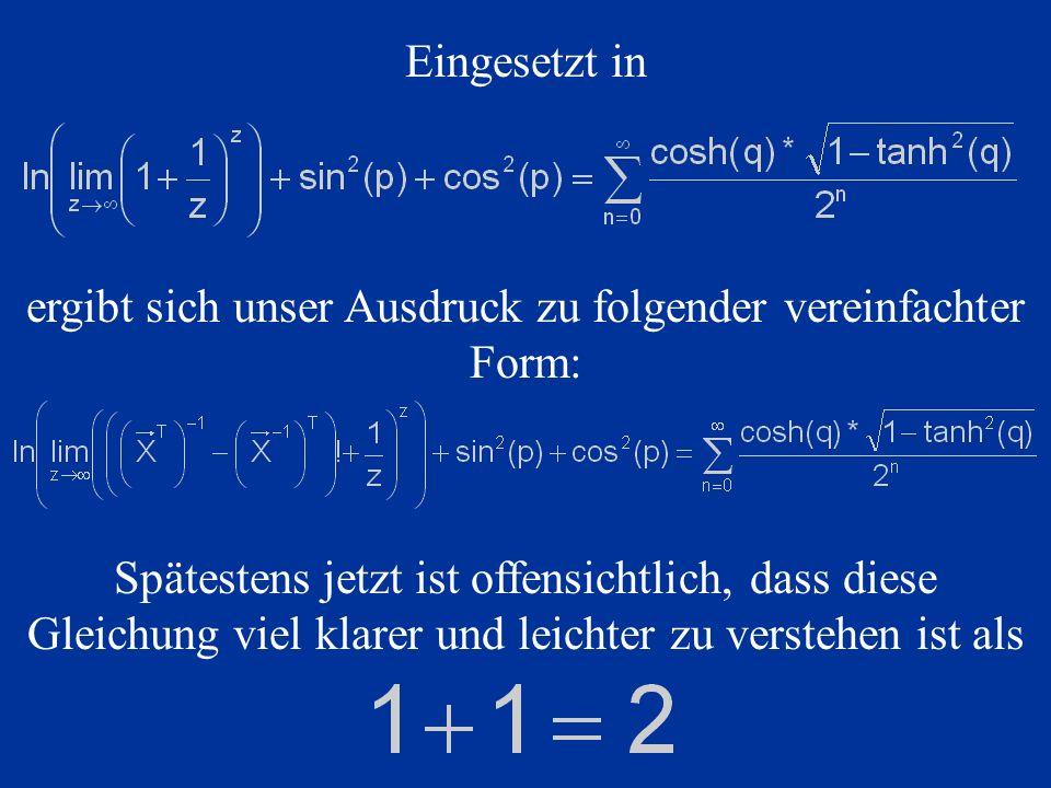Eingesetzt in ergibt sich unser Ausdruck zu folgender vereinfachter Form: Spätestens jetzt ist offensichtlich, dass diese Gleichung viel klarer und le