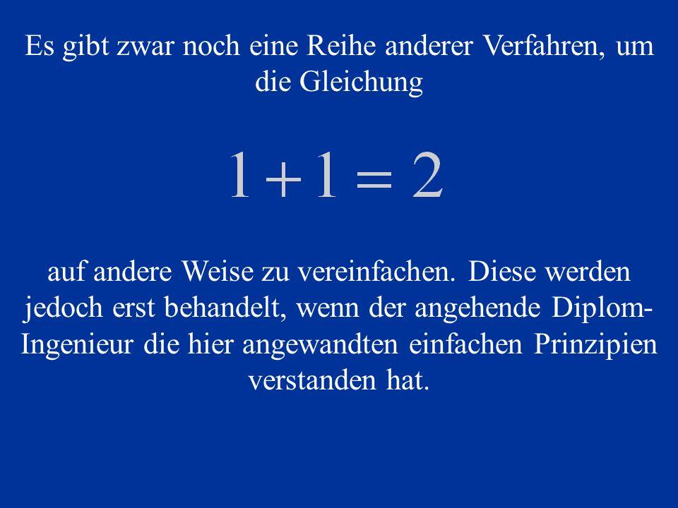 Es gibt zwar noch eine Reihe anderer Verfahren, um die Gleichung auf andere Weise zu vereinfachen. Diese werden jedoch erst behandelt, wenn der angehe