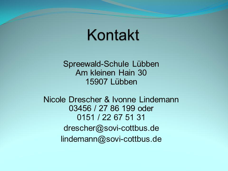 Spreewald-Schule Lübben Am kleinen Hain 30 15907 Lübben Nicole Drescher & Ivonne Lindemann 03456 / 27 86 199 oder 0151 / 22 67 51 31 drescher@sovi-cottbus.de lindemann@sovi-cottbus.de