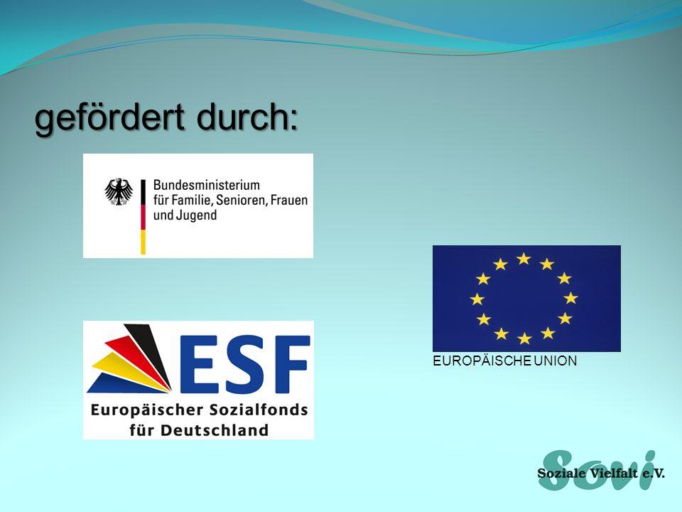 gefördert durch: EUROPÄISCHE UNION